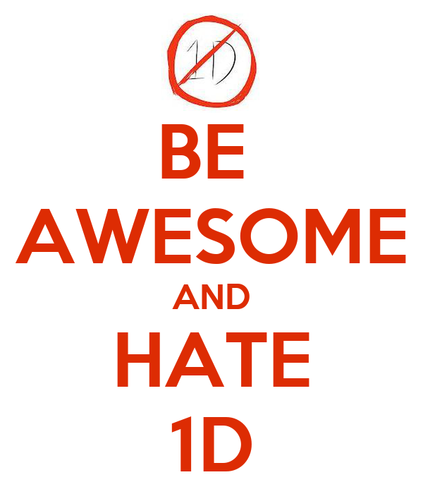 BE  AWESOME AND HATE 1D