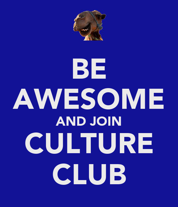 BE AWESOME AND JOIN CULTURE CLUB
