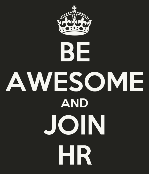 BE AWESOME AND JOIN HR