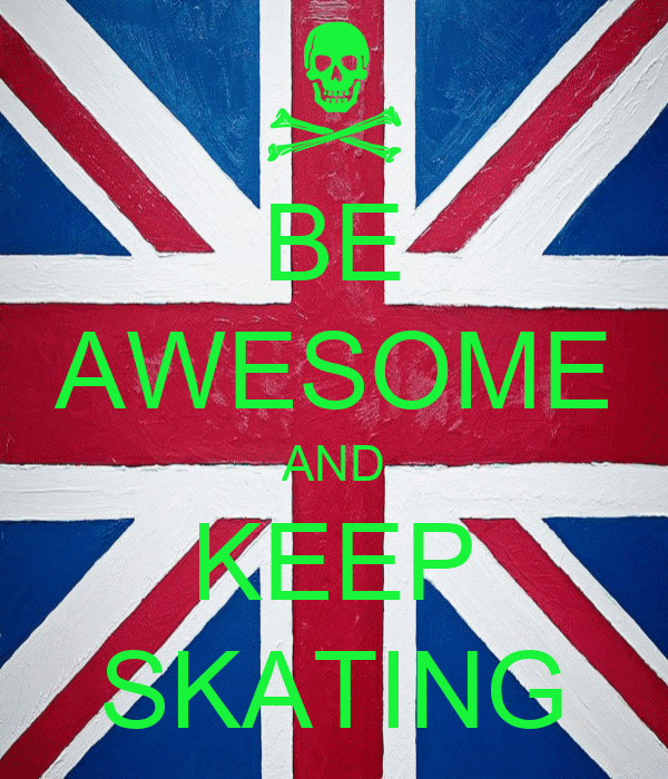 BE AWESOME AND KEEP SKATING