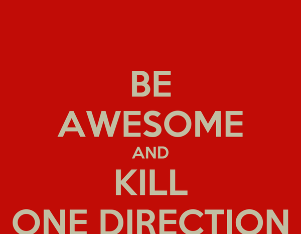 BE AWESOME AND KILL ONE DIRECTION
