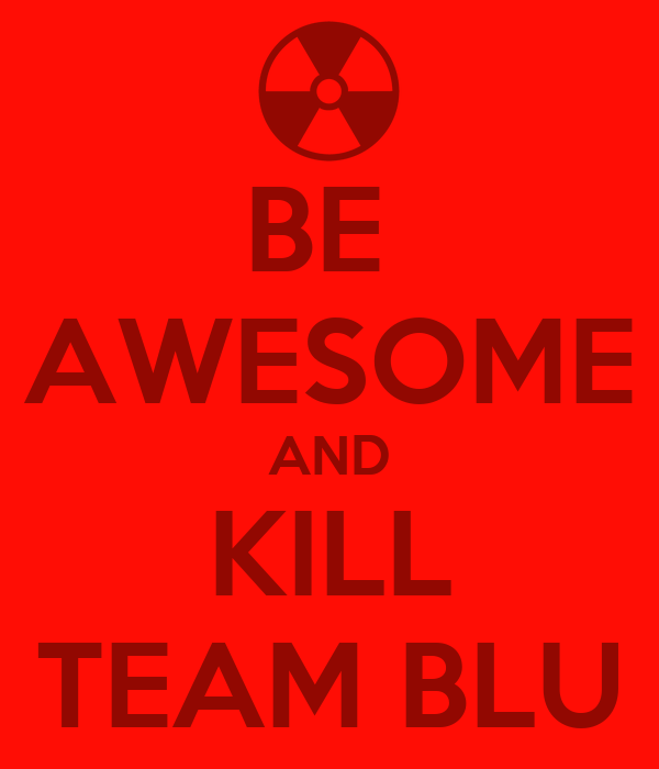 BE  AWESOME AND KILL TEAM BLU