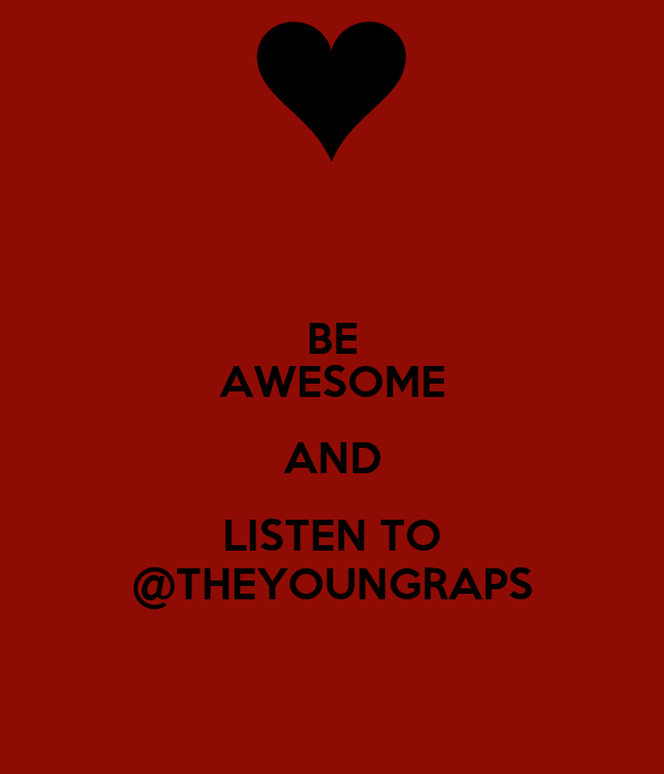 BE AWESOME AND LISTEN TO @THEYOUNGRAPS