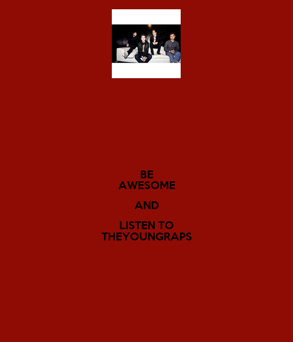 BE AWESOME AND LISTEN TO THEYOUNGRAPS