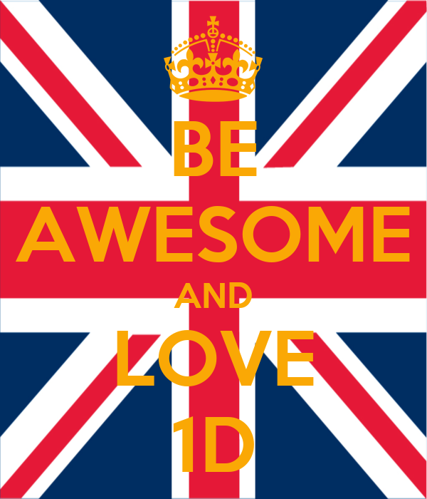 BE AWESOME AND LOVE 1D