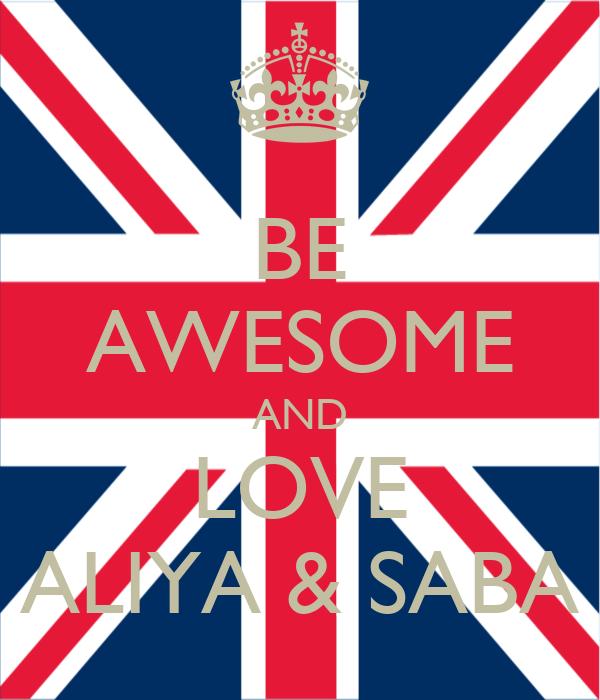 BE AWESOME AND LOVE ALIYA & SABA