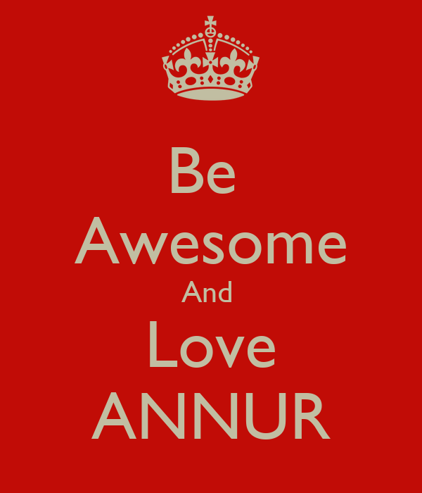 Be  Awesome And  Love ANNUR