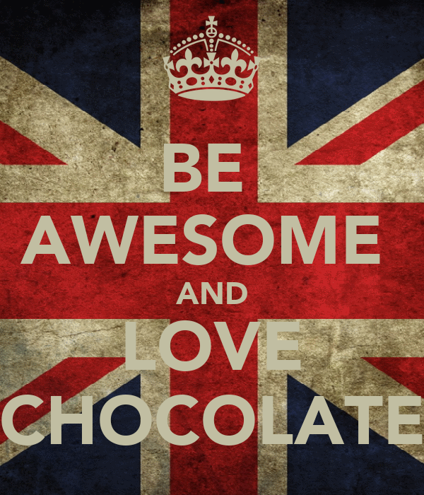 BE  AWESOME  AND LOVE CHOCOLATE