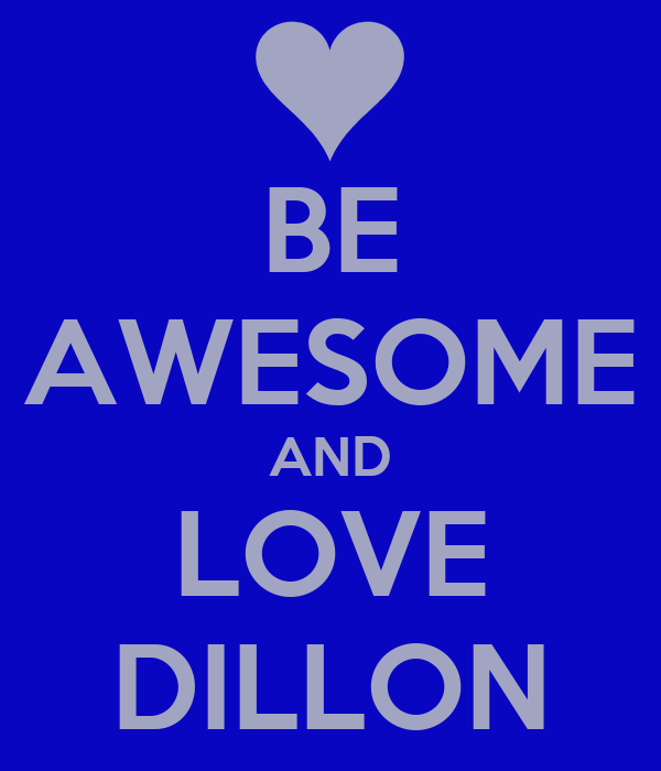 BE AWESOME AND LOVE DILLON