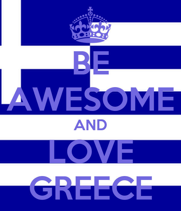 BE AWESOME AND LOVE GREECE