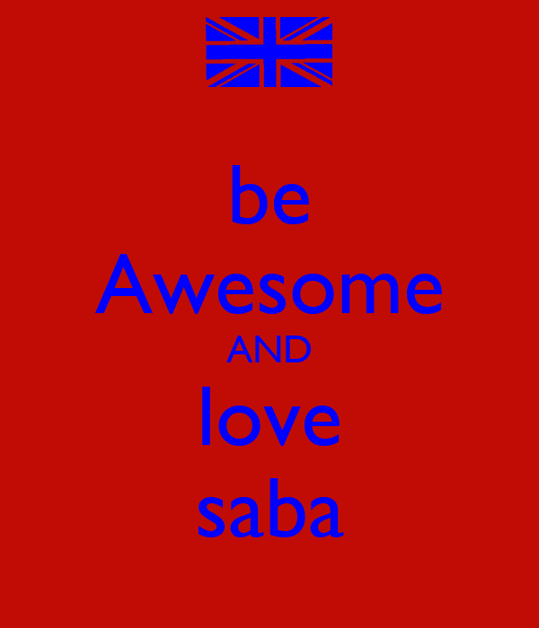 be Awesome AND love saba