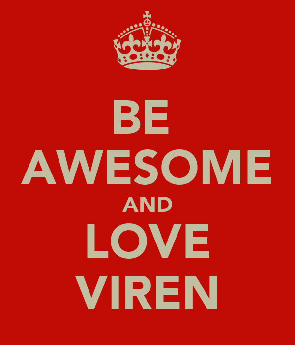 BE  AWESOME AND LOVE VIREN