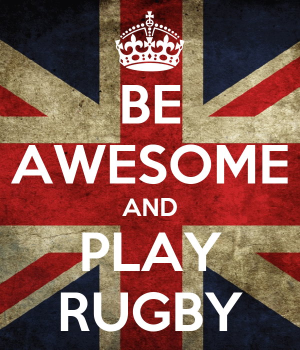 BE AWESOME AND PLAY RUGBY