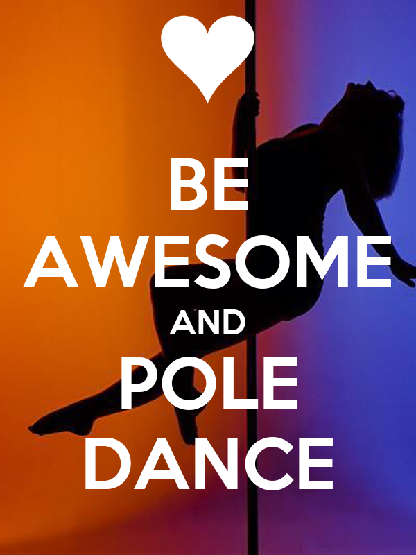 BE AWESOME AND POLE DANCE