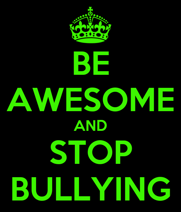 BE AWESOME AND STOP BULLYING