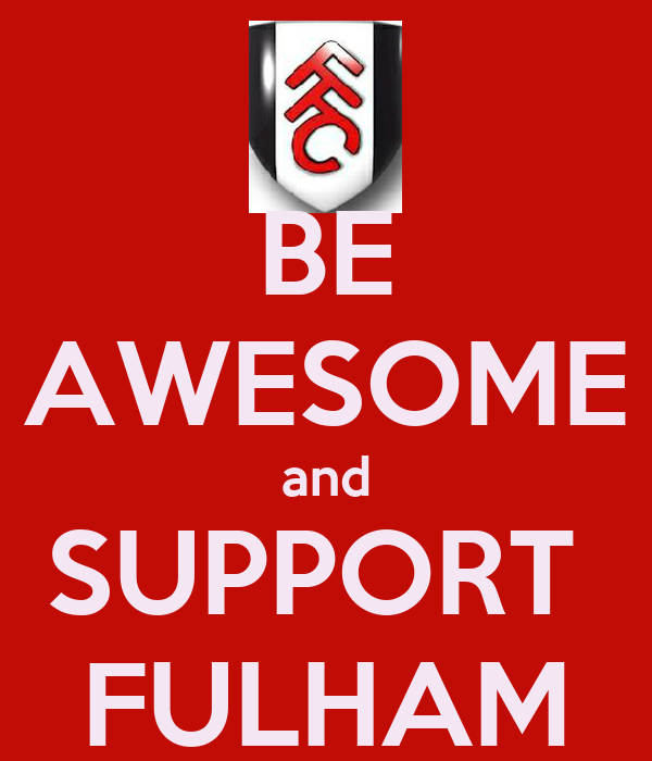 BE AWESOME and SUPPORT  FULHAM
