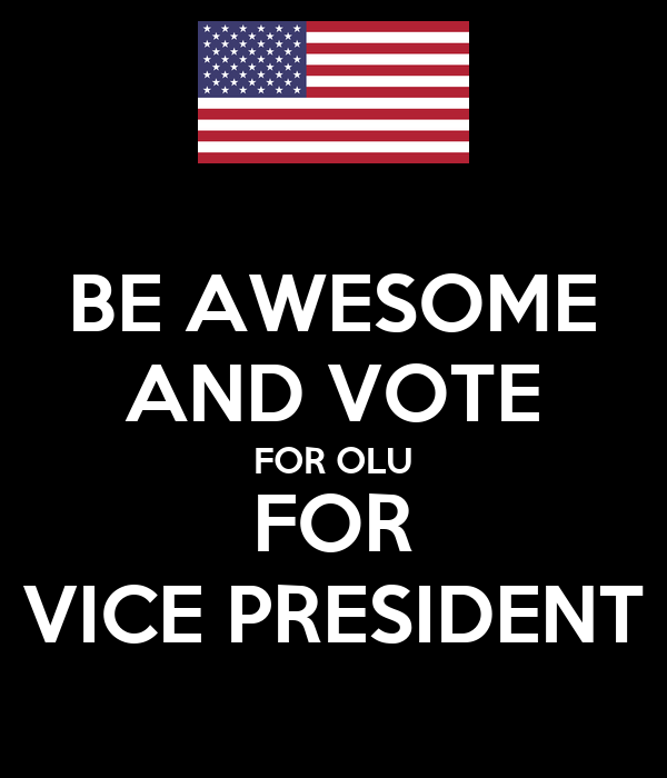 BE AWESOME AND VOTE FOR OLU FOR VICE PRESIDENT