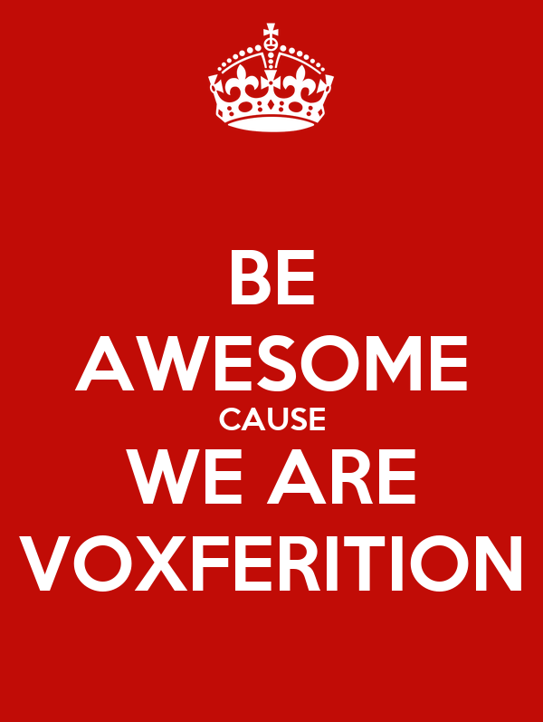 BE AWESOME CAUSE WE ARE VOXFERITION