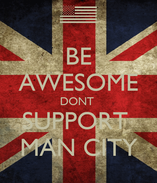 BE AWESOME DONT  SUPPORT  MAN CITY
