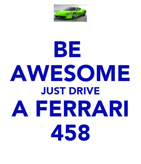 BE  AWESOME JUST DRIVE A FERRARI 458