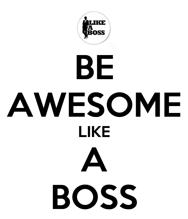 BE AWESOME LIKE A BOSS