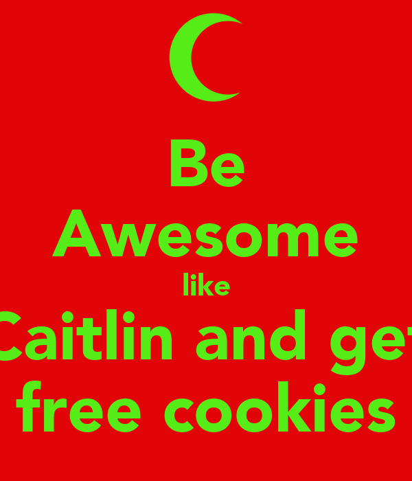 Be Awesome like Caitlin and get free cookies