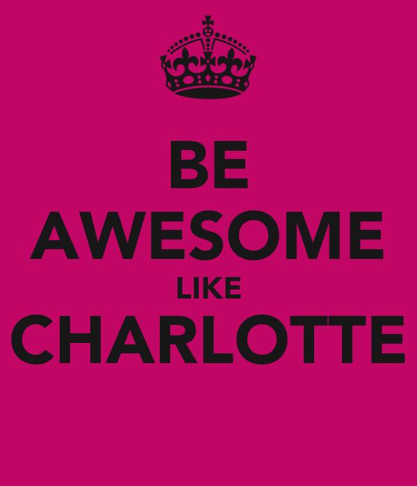 BE AWESOME LIKE CHARLOTTE