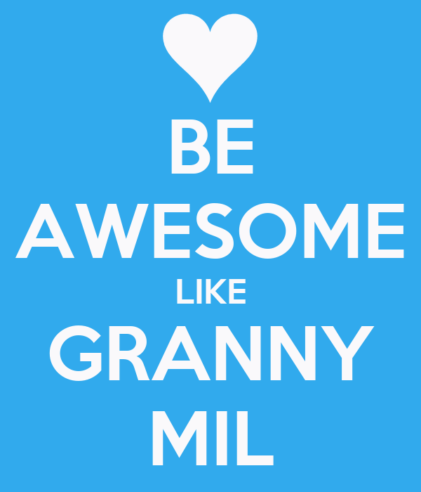 BE AWESOME LIKE GRANNY MIL