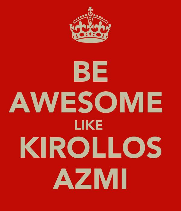 BE AWESOME  LIKE  KIROLLOS AZMI