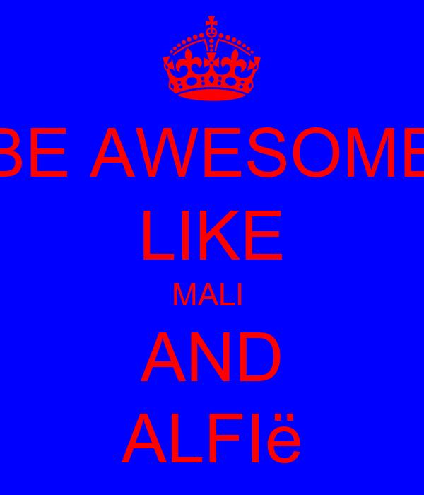 BE AWESOME LIKE MALI  AND ALFIë