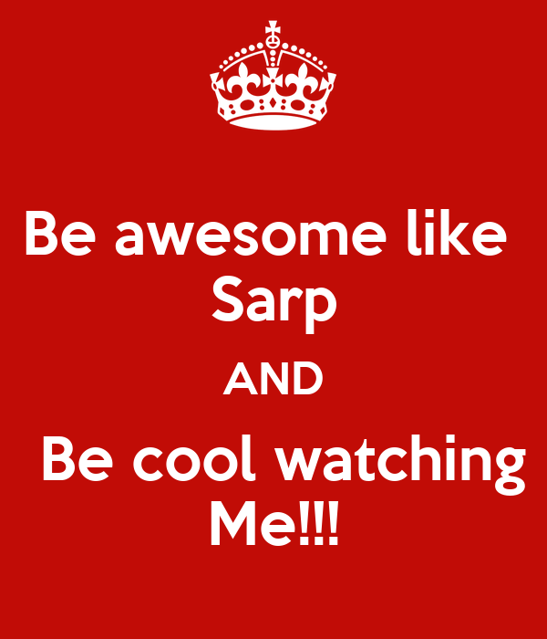 Be awesome like  Sarp AND   Be cool watching  Me!!!