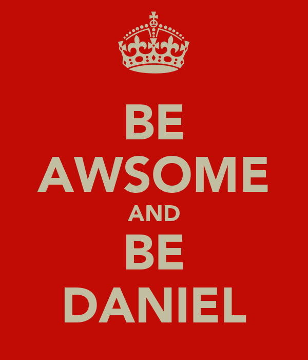 BE AWSOME AND BE DANIEL