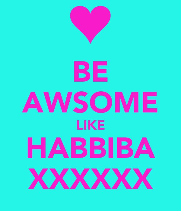 BE AWSOME LIKE HABBIBA XXXXXX