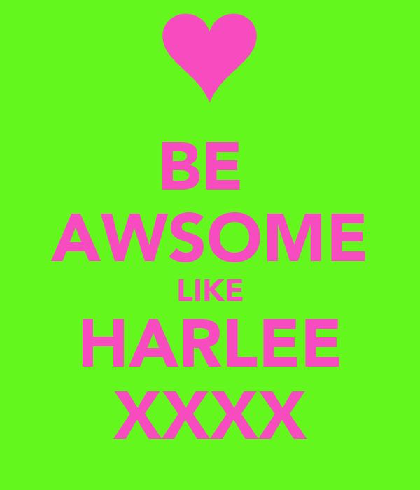 BE  AWSOME LIKE HARLEE XXXX