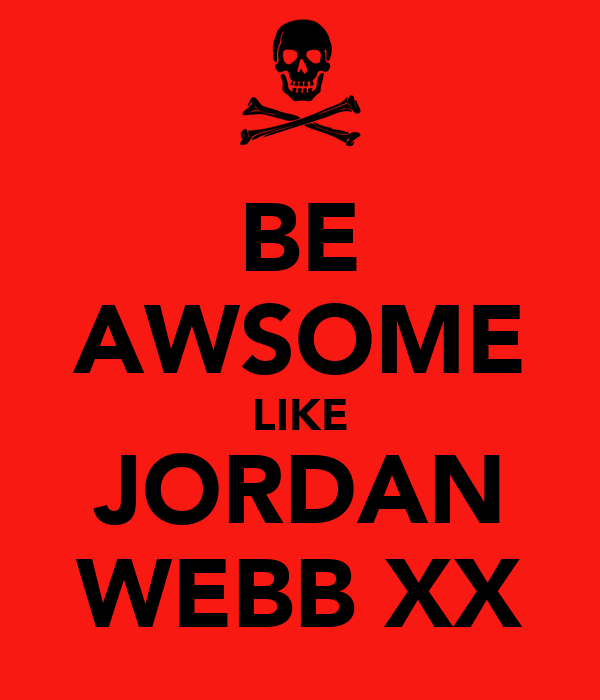 BE AWSOME LIKE JORDAN WEBB XX