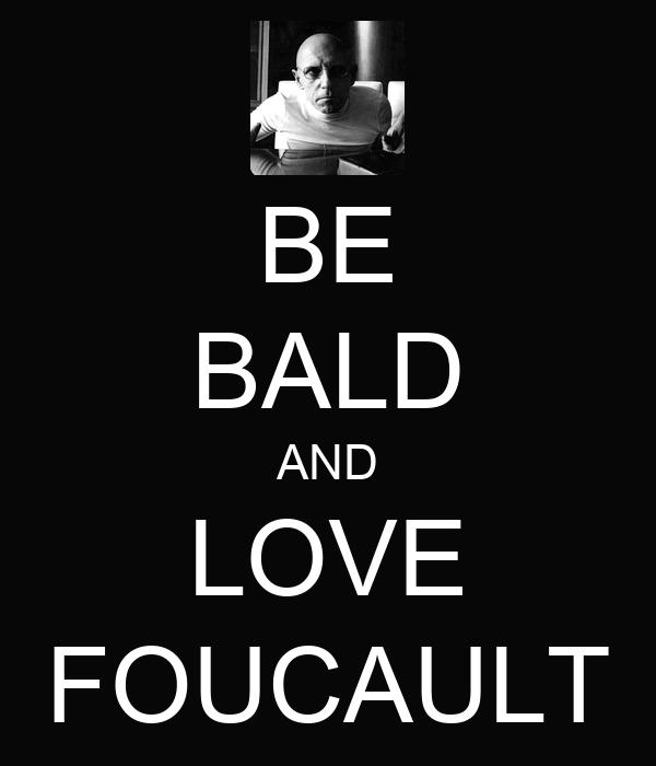 BE BALD AND LOVE FOUCAULT