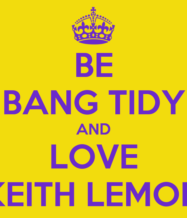 BE BANG TIDY AND LOVE KEITH LEMON