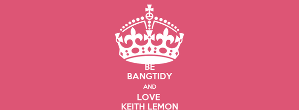 BE BANGTIDY AND LOVE  KEITH LEMON