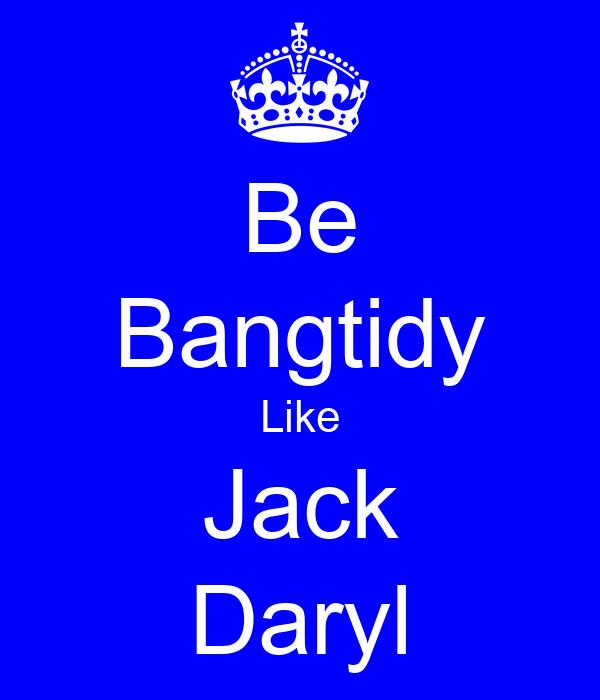 Be Bangtidy Like Jack Daryl