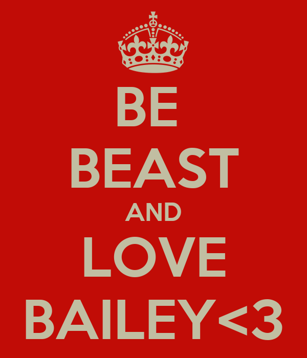 BE  BEAST AND LOVE BAILEY<3