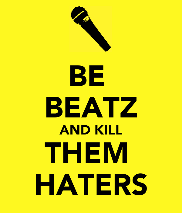 BE  BEATZ AND KILL THEM  HATERS