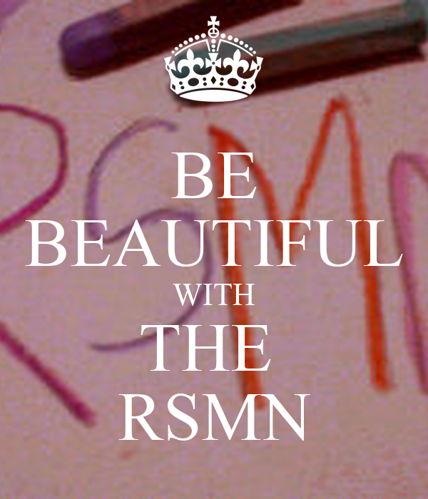 BE BEAUTIFUL WITH THE  RSMN