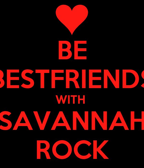 BE BESTFRIENDS WITH  SAVANNAH ROCK