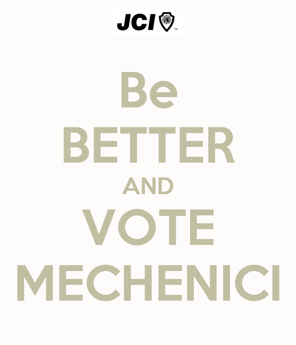 Be BETTER AND VOTE MECHENICI