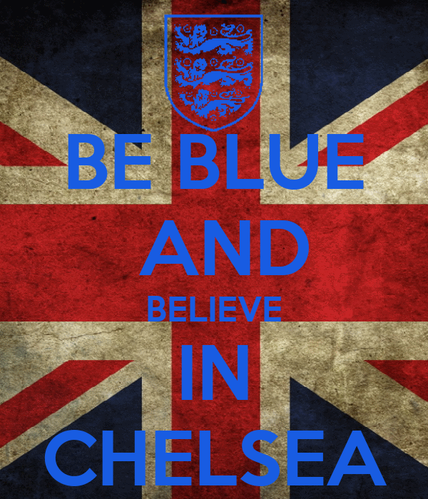 BE BLUE  AND BELIEVE IN CHELSEA