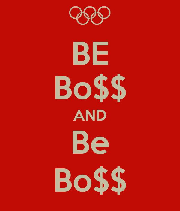 BE Bo$$ AND Be Bo$$