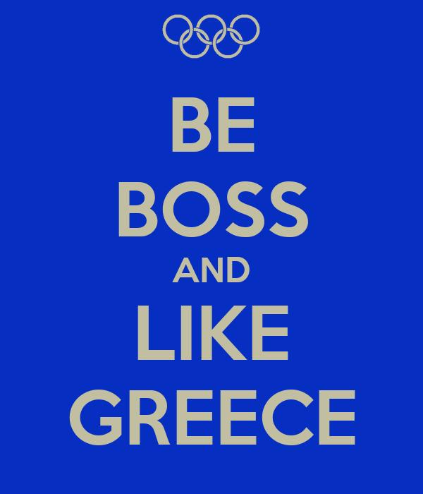 BE BOSS AND LIKE GREECE