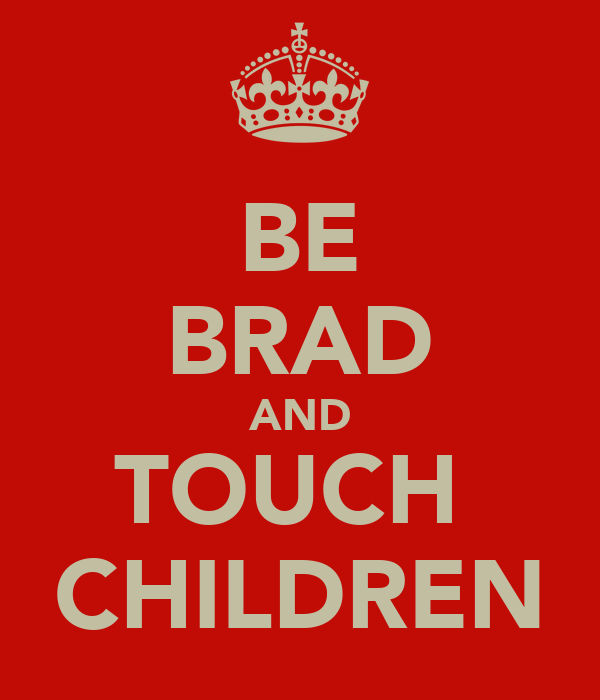 BE BRAD AND TOUCH  CHILDREN