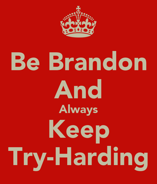 Be Brandon And Always Keep Try-Harding