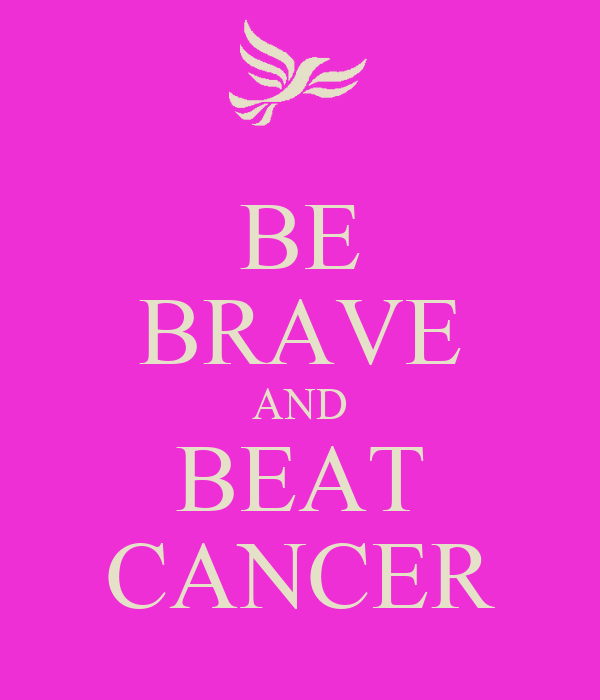 BE BRAVE AND BEAT CANCER